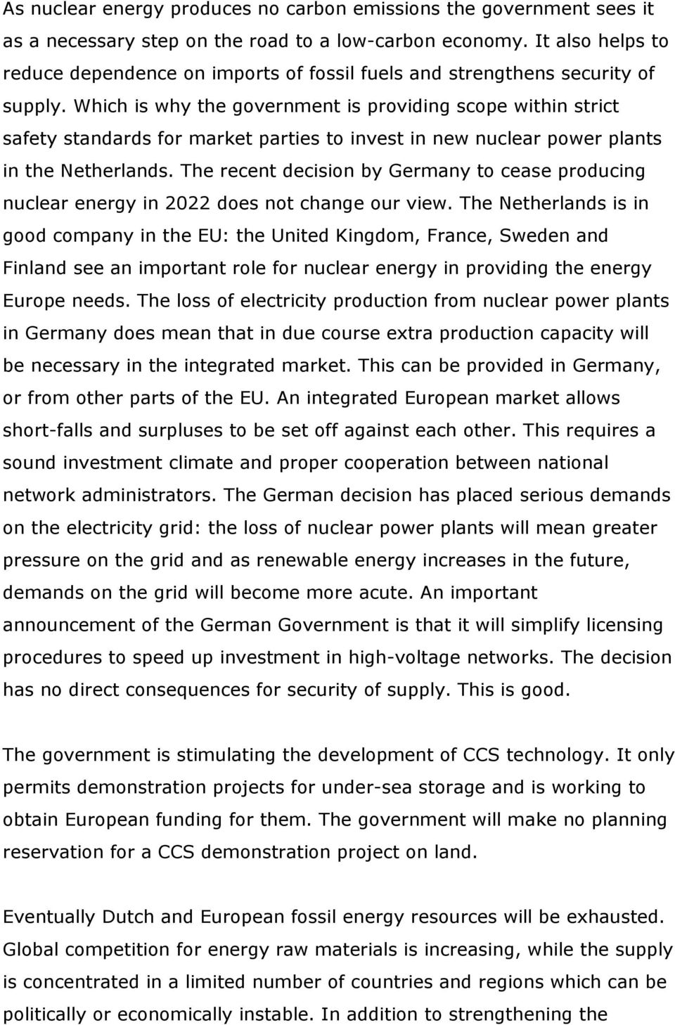 Which is why the government is providing scope within strict safety standards for market parties to invest in new nuclear power plants in the Netherlands.