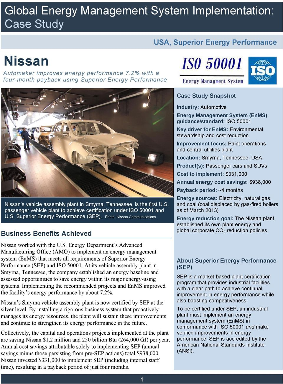 S. Superior Energy Performance (SEP). Photo: Nissan Communications Business Benefits Achieved Nissan worked with the U.S. Energy Department s Advanced Manufacturing Office (AMO) to implement an energy management system (EnMS) that meets all requirements of Superior Energy Performance (SEP) and ISO 50001.