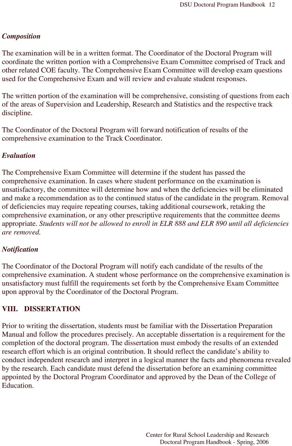 The Comprehensive Exam Committee will develop exam questions used for the Comprehensive Exam and will review and evaluate student responses.