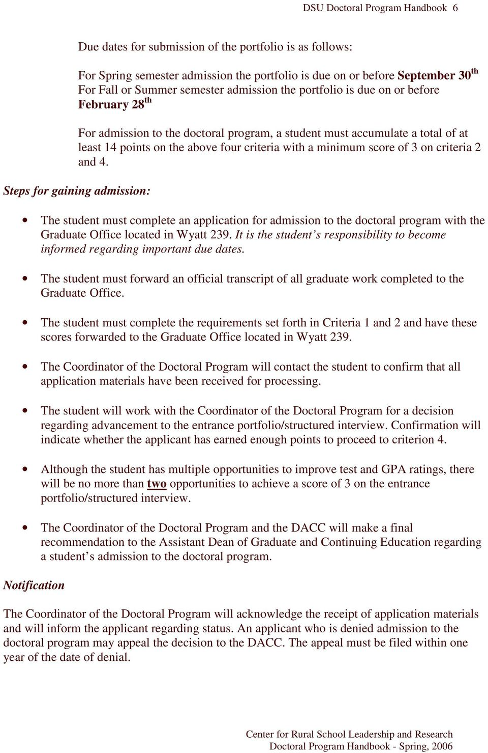 score of 3 on criteria 2 and 4. Steps for gaining admission: The student must complete an application for admission to the doctoral program with the Graduate Office located in Wyatt 239.
