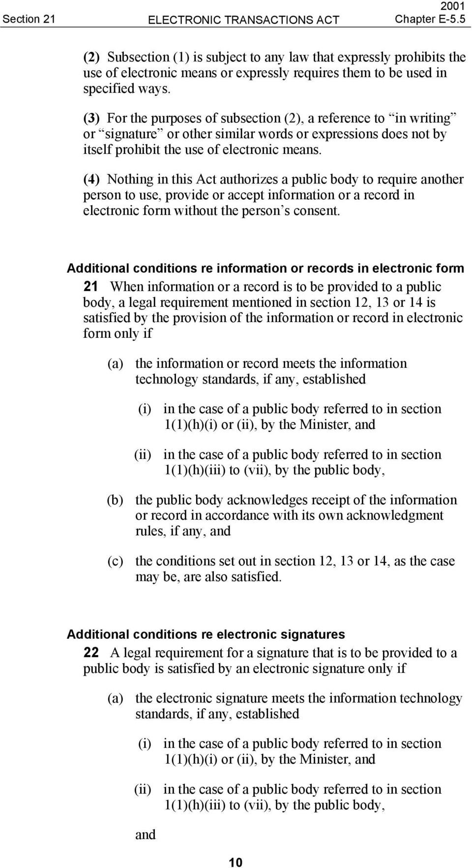 (4) Nothing in this Act authorizes a public body to require another person to use, provide or accept information or a record in electronic form without the person s consent.