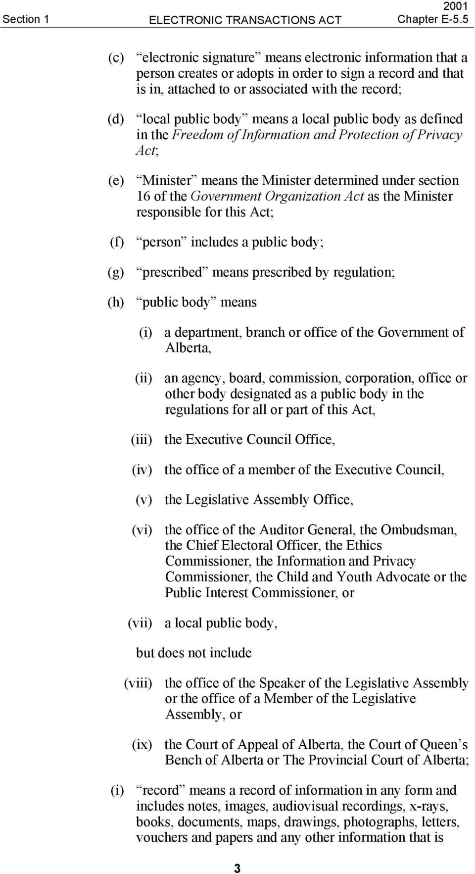 as the Minister responsible for this Act; (f) person includes a public body; (g) prescribed means prescribed by regulation; (h) public body means (i) a department, branch or office of the Government
