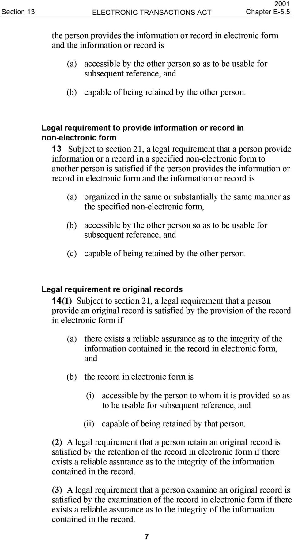 Legal requirement to provide information or record in non-electronic form 13 Subject to section 21, a legal requirement that a person provide information or a record in a specified non-electronic