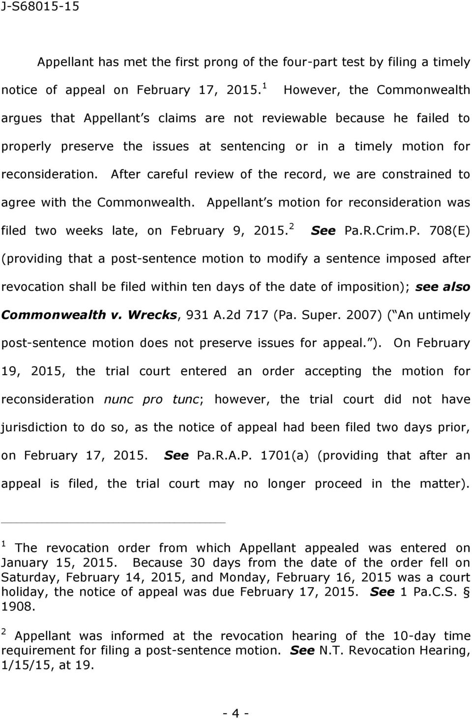 After careful review of the record, we are constrained to agree with the Commonwealth. Appellant s motion for reconsideration was filed two weeks late, on February 9, 2015. 2 See Pa