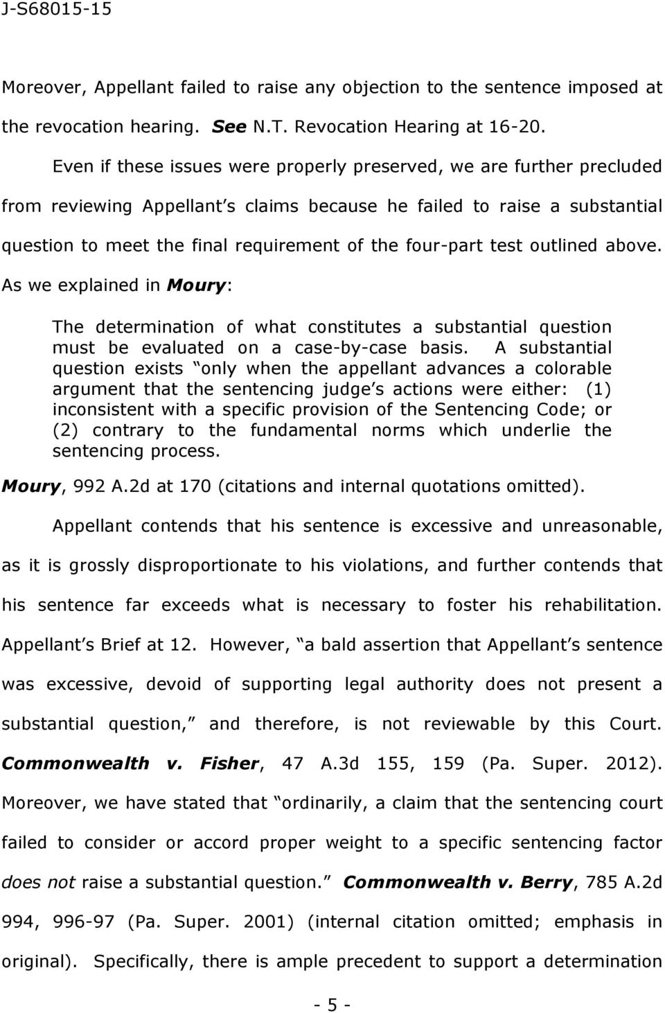 four-part test outlined above. As we explained in Moury: The determination of what constitutes a substantial question must be evaluated on a case-by-case basis.