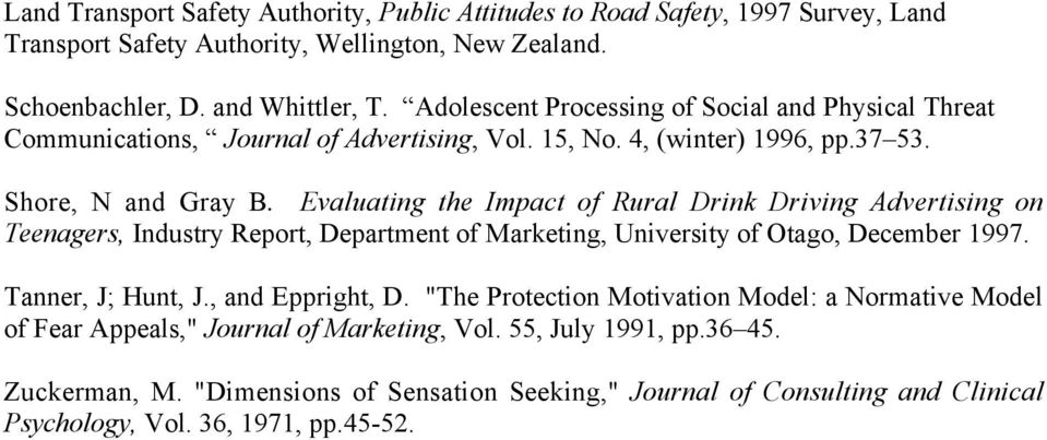 Evaluating the Impact of Rural Drink Driving Advertising on Teenagers, Industry Report, Department of Marketing, University of Otago, December 1997. Tanner, J; Hunt, J., and Eppright, D.