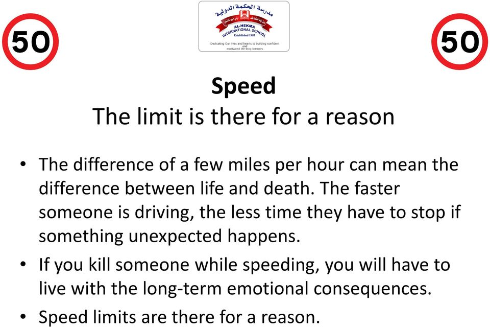 The faster someone is driving, the less time they have to stop if something unexpected