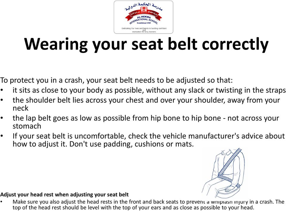 is uncomfortable, check the vehicle manufacturer's advice about how to adjust it. Don't use padding, cushions or mats.
