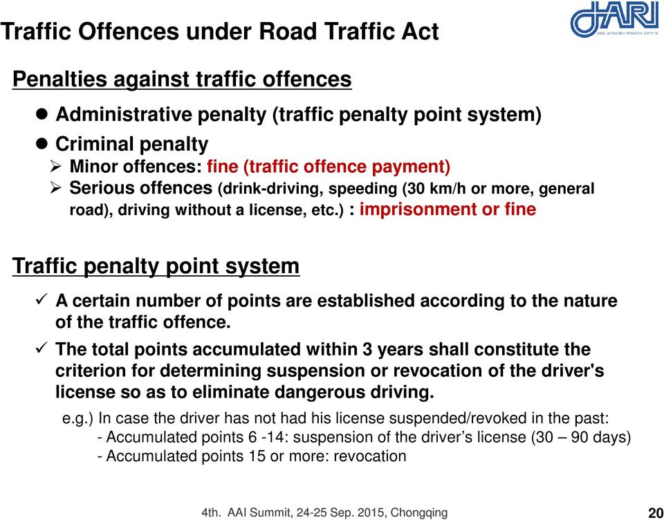 ) : imprisonment or fine Traffic penalty point system A certain number of points are established according to the nature of the traffic offence.