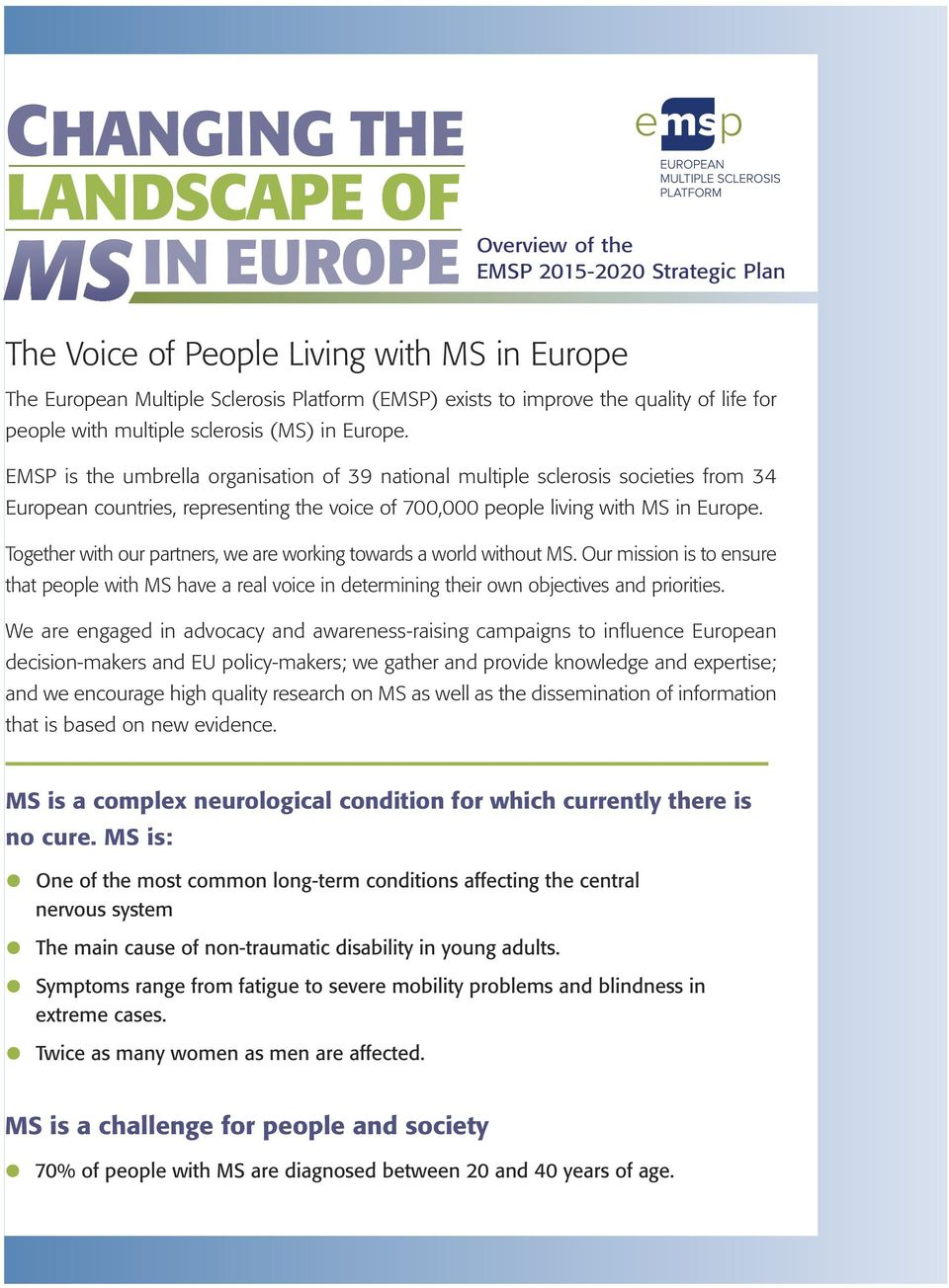 EMSP is the umbrella organisation of 39 national multiple sclerosis societies from 34 European countries, representing the voice of 700,000 people living with MS in Europe.