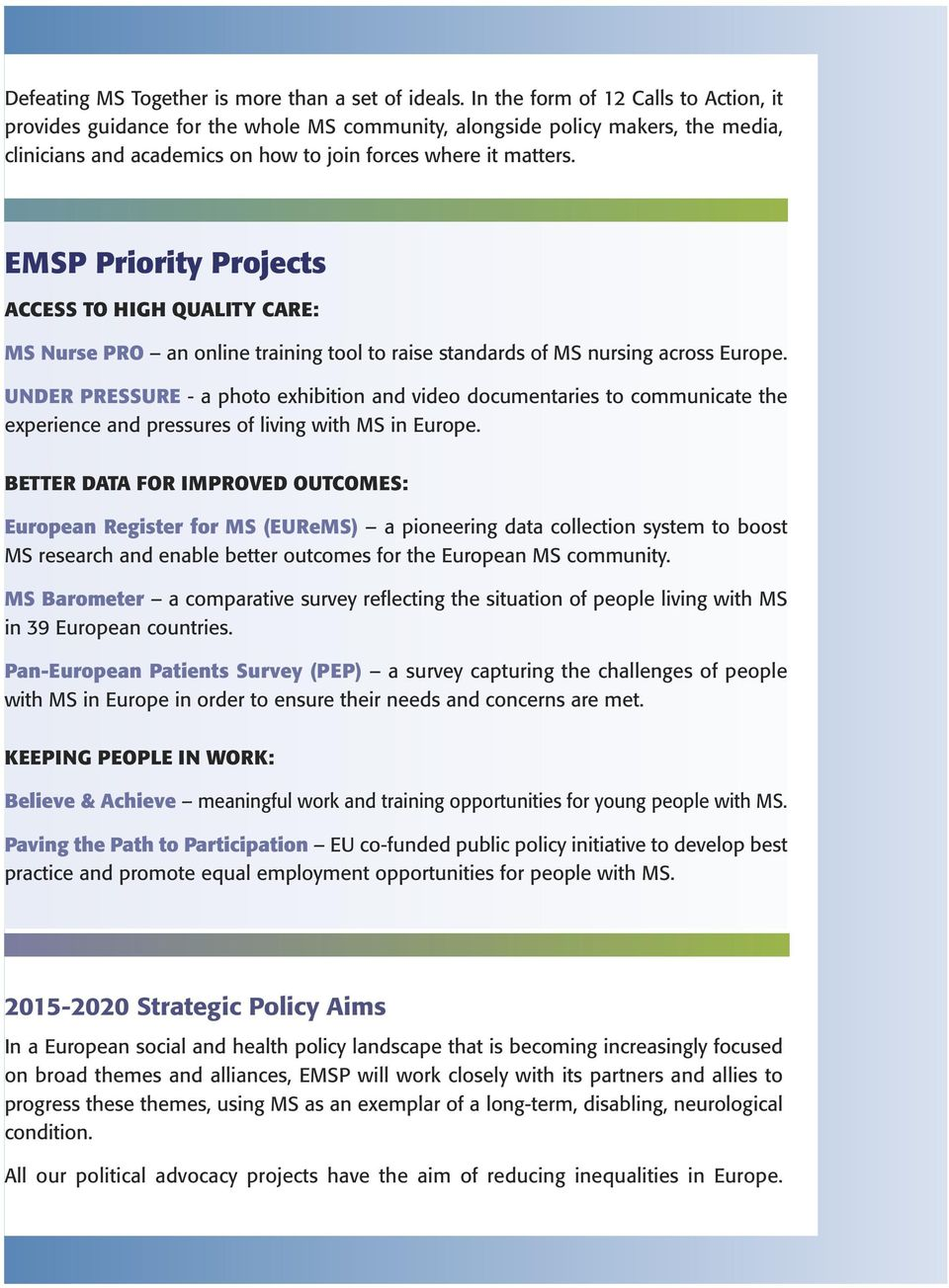 EMPS EMSP Priority Priority Projects Projects ACCESS TO HIGH QUALITY CARE: ACCESS TO HIGH QUALITY CARE: MS Nurse PRO an online training tool to raise standards of MS nursing across Europe.