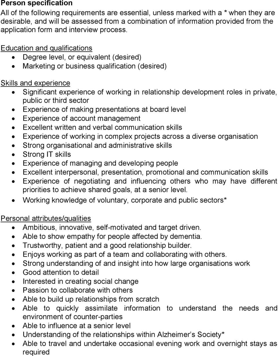 Education and qualifications Degree level, or equivalent (desired) Marketing or business qualification (desired) Skills and experience Significant experience of working in relationship development