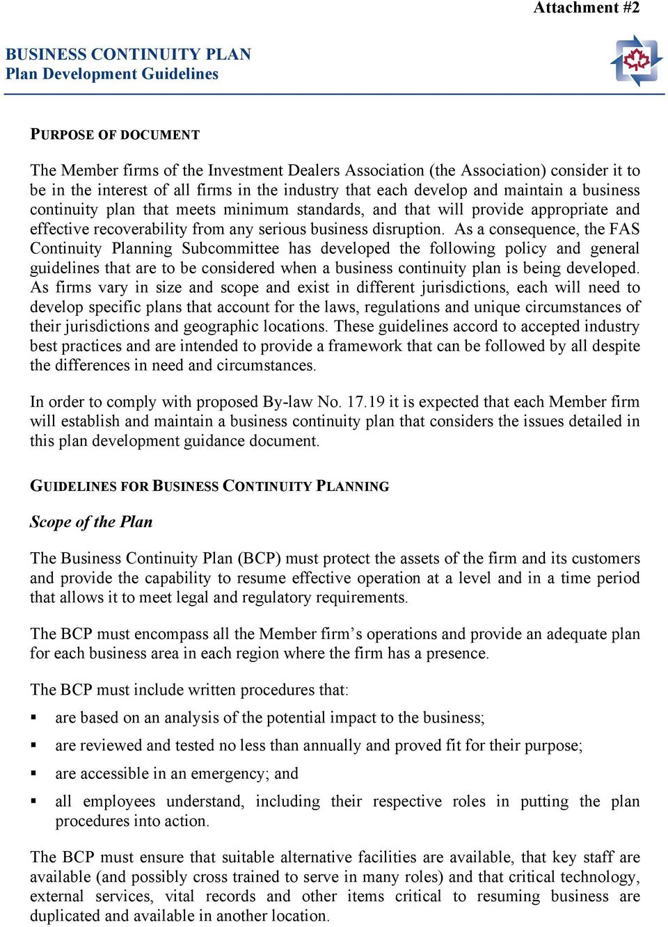 As a consequence, the FAS Continuity Planning Subcommittee has developed the following policy and general guidelines that are to be considered when a business continuity plan is being developed.