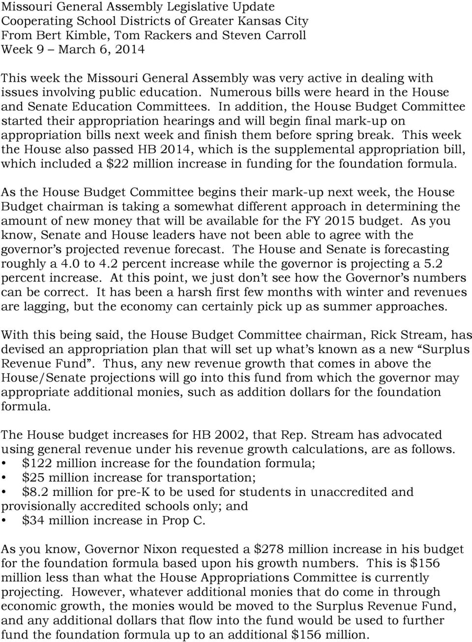 In addition, the House Budget Committee started their appropriation hearings and will begin final mark-up on appropriation bills next week and finish them before spring break.