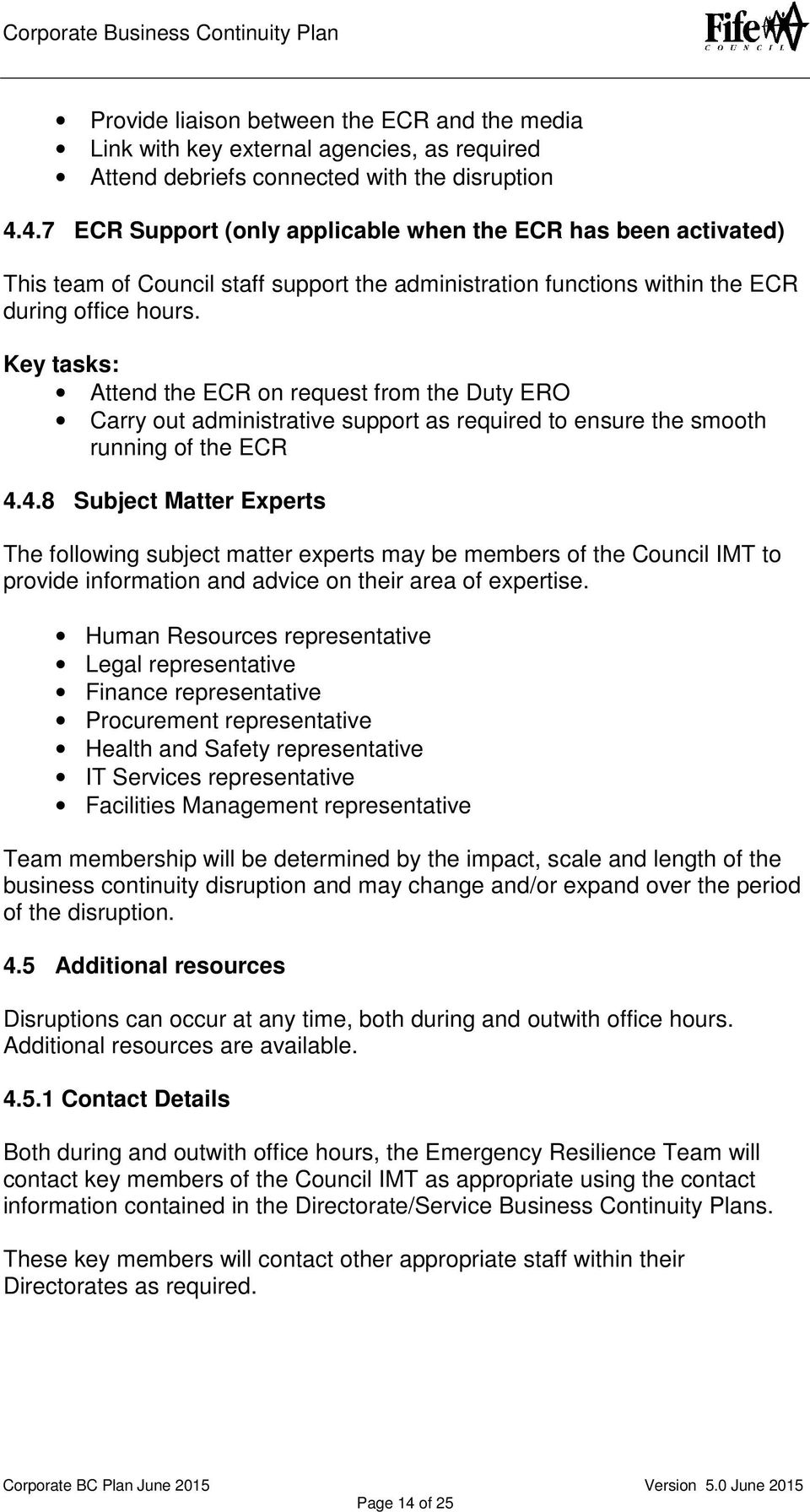 Key tasks: Attend the ECR on request from the Duty ERO Carry out administrative support as required to ensure the smooth running of the ECR 4.