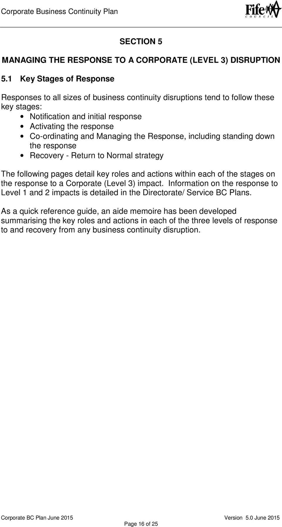 Managing the Response, including standing down the response Recovery - Return to Normal strategy The following pages detail key roles and actions within each of the stages on the response to a