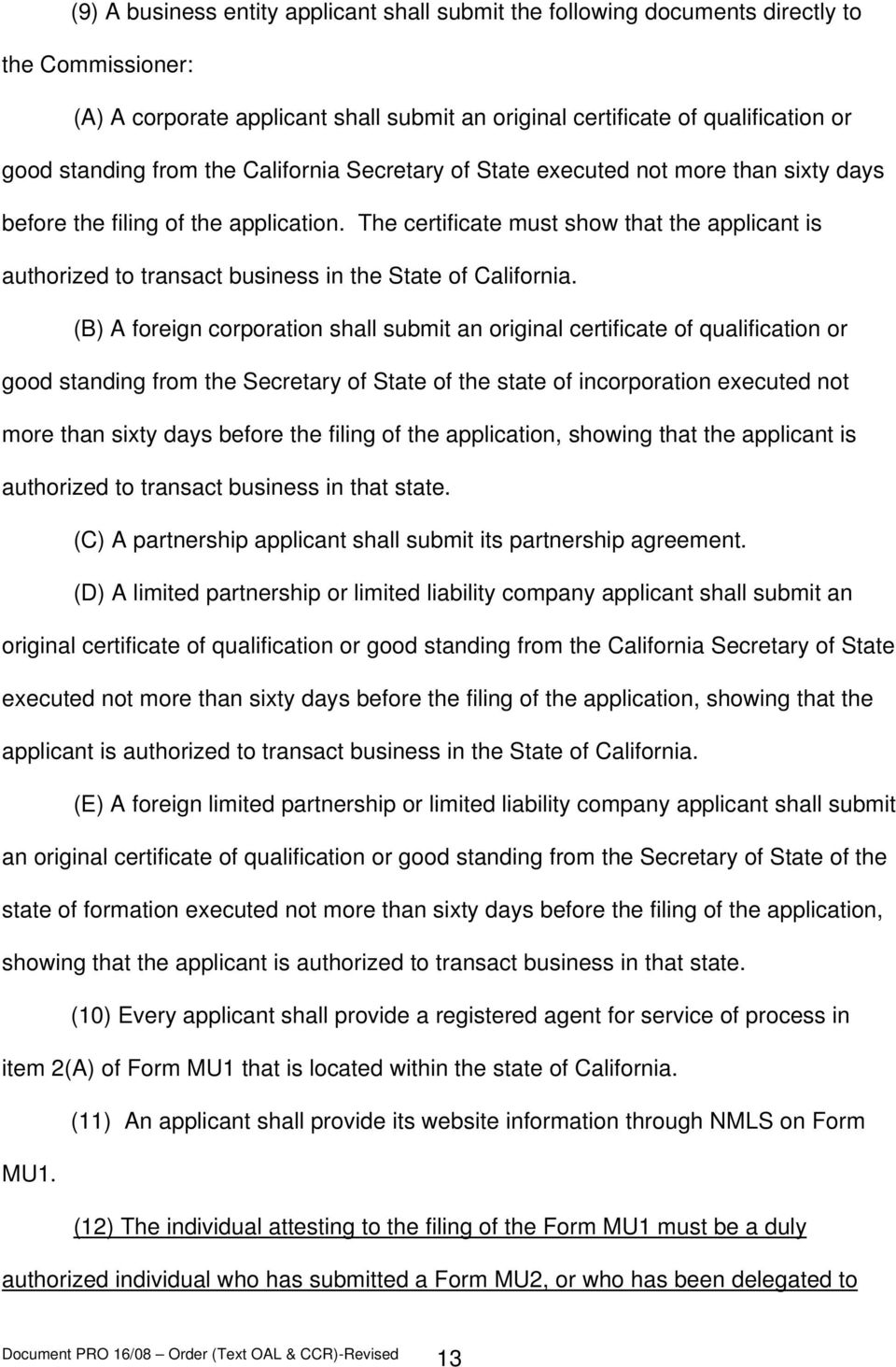 The certificate must show that the applicant is authorized to transact business in the State of California.