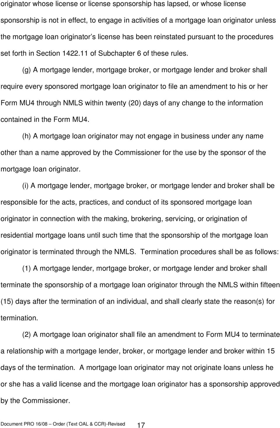 (g) A mortgage lender, mortgage broker, or mortgage lender and broker shall require every sponsored mortgage loan originator to file an amendment to his or her Form MU4 through NMLS within twenty