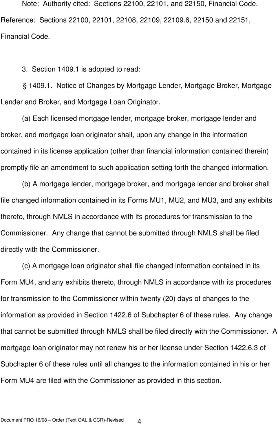 (a) Each licensed mortgage lender, mortgage broker, mortgage lender and broker, and mortgage loan originator shall, upon any change in the information contained in its license application (other than