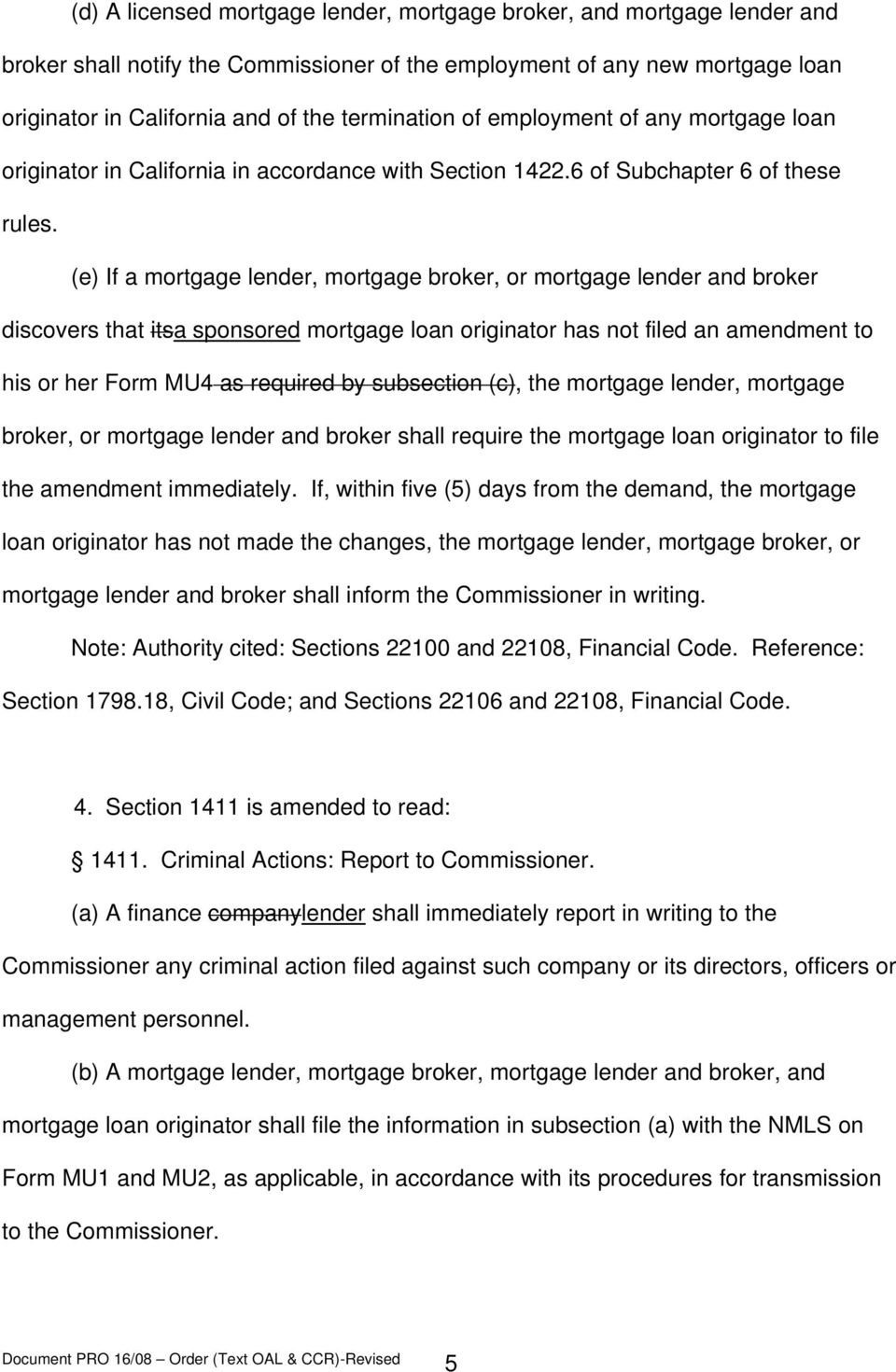 (e) If a mortgage lender, mortgage broker, or mortgage lender and broker discovers that itsa sponsored mortgage loan originator has not filed an amendment to his or her Form MU4 as required by