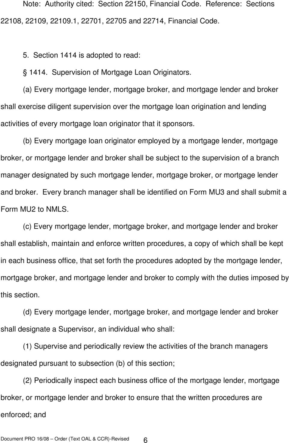 (a) Every mortgage lender, mortgage broker, and mortgage lender and broker shall exercise diligent supervision over the mortgage loan origination and lending activities of every mortgage loan