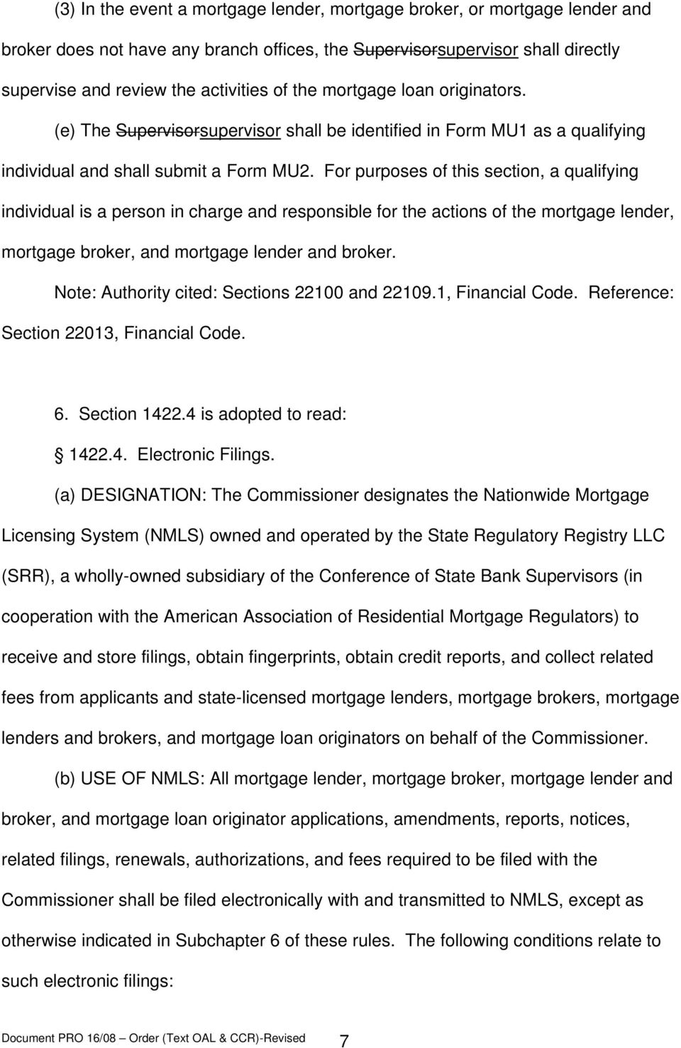 For purposes of this section, a qualifying individual is a person in charge and responsible for the actions of the mortgage lender, mortgage broker, and mortgage lender and broker.