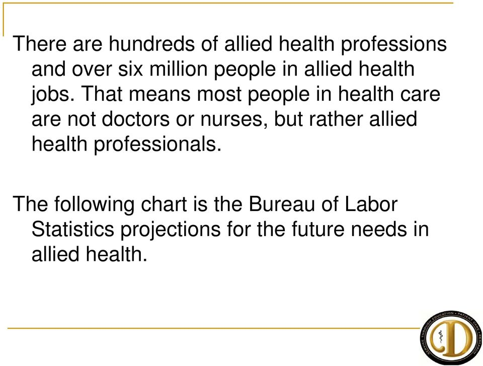 That means most people in health care are not doctors or nurses, but rather