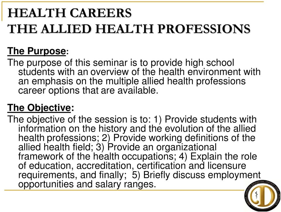 The Objective: The objective of the session is to: 1) Provide students with information on the history and the evolution of the allied health professions; 2) Provide working