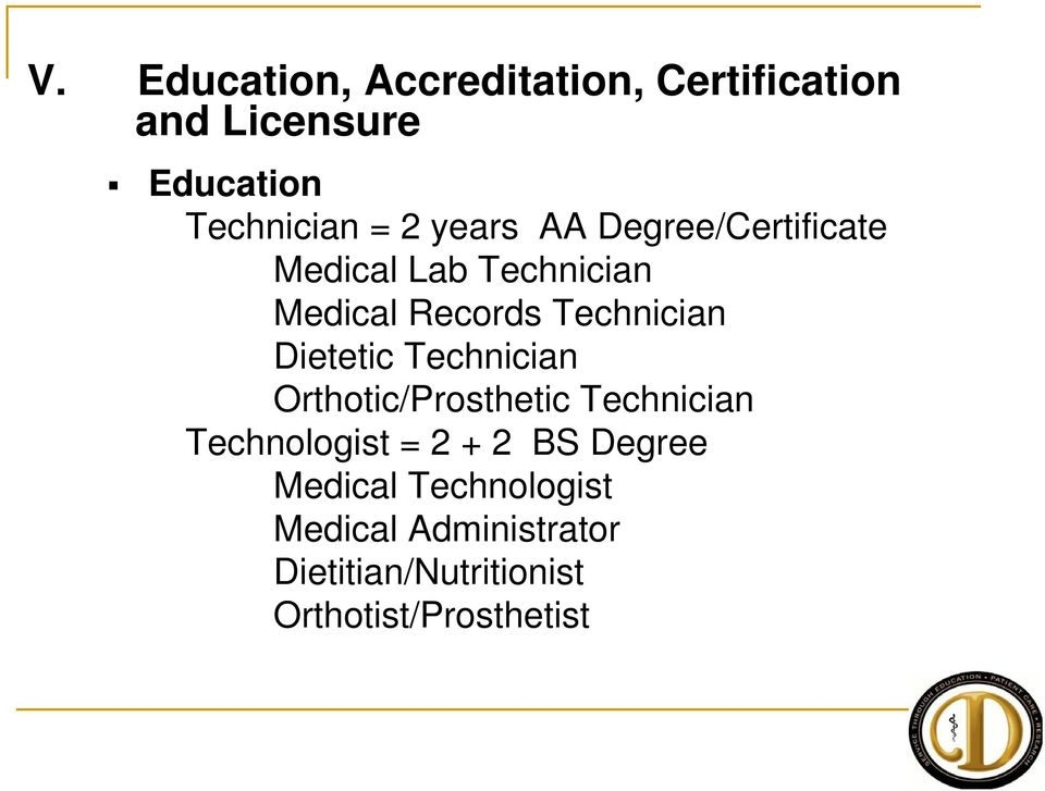 Dietetic Technician Orthotic/Prosthetic Technician Technologist = 2 + 2 BS Degree