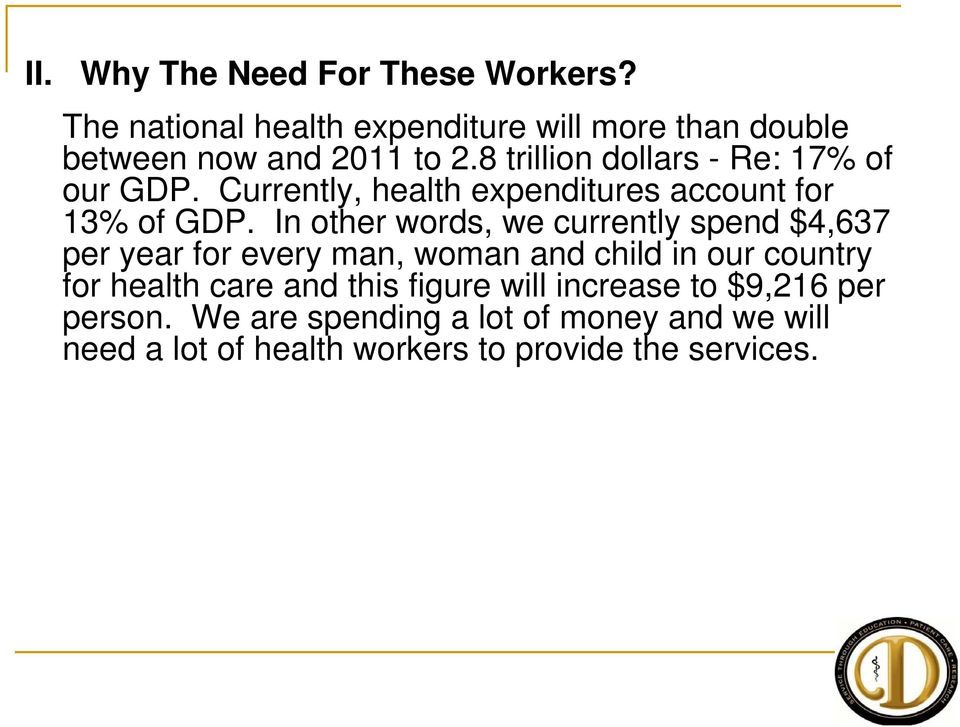 In other words, we currently spend $4,637 per year for every man, woman and child in our country for health care and