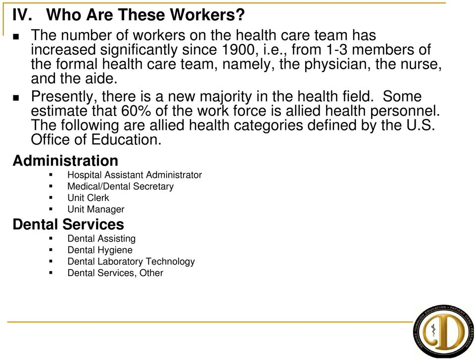 The following are allied health categories defined by the U.S. Office of Education.
