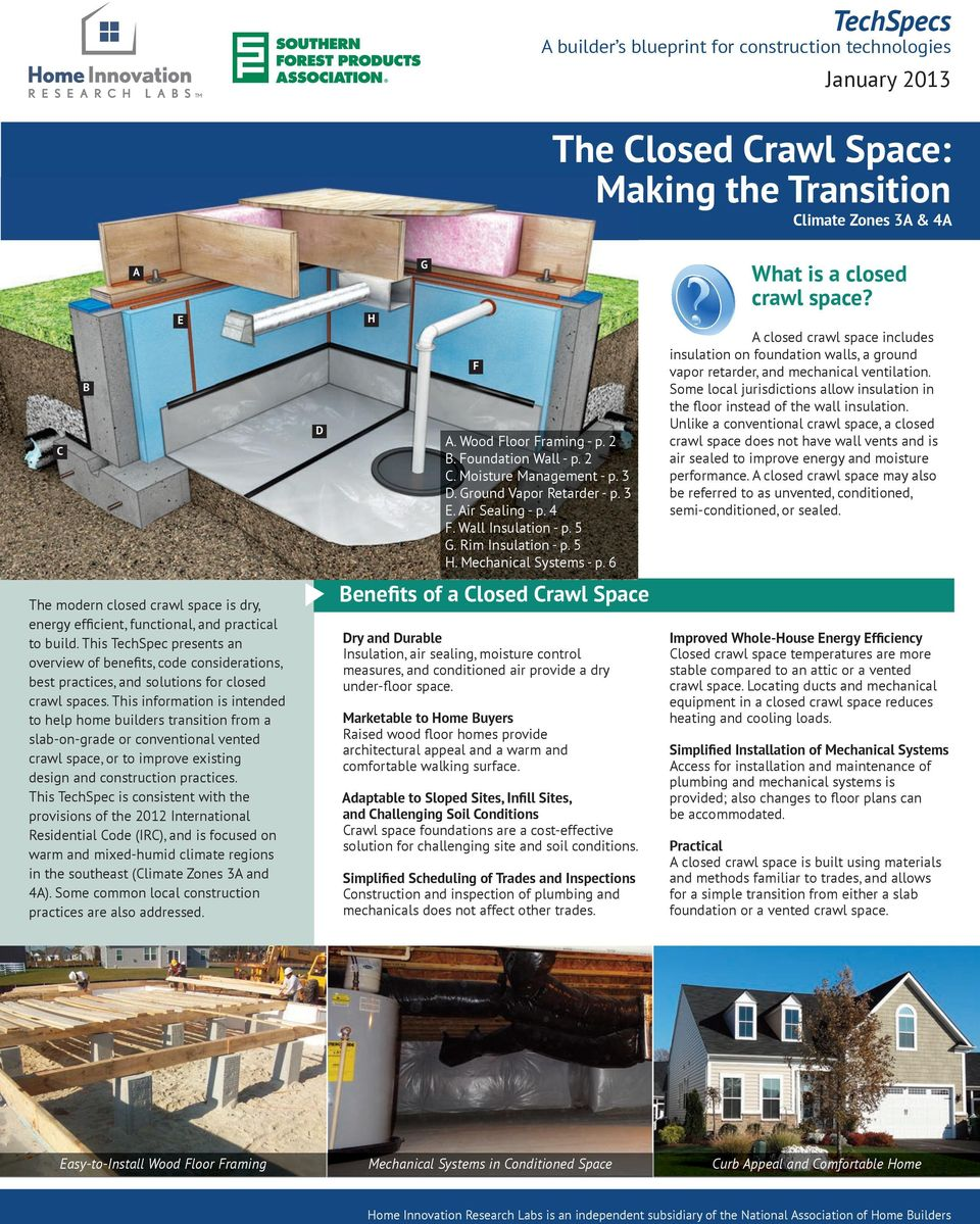 6 What is a closed crawl space? A closed crawl space includes insulation on foundation walls, a ground vapor retarder, and mechanical ventilation.