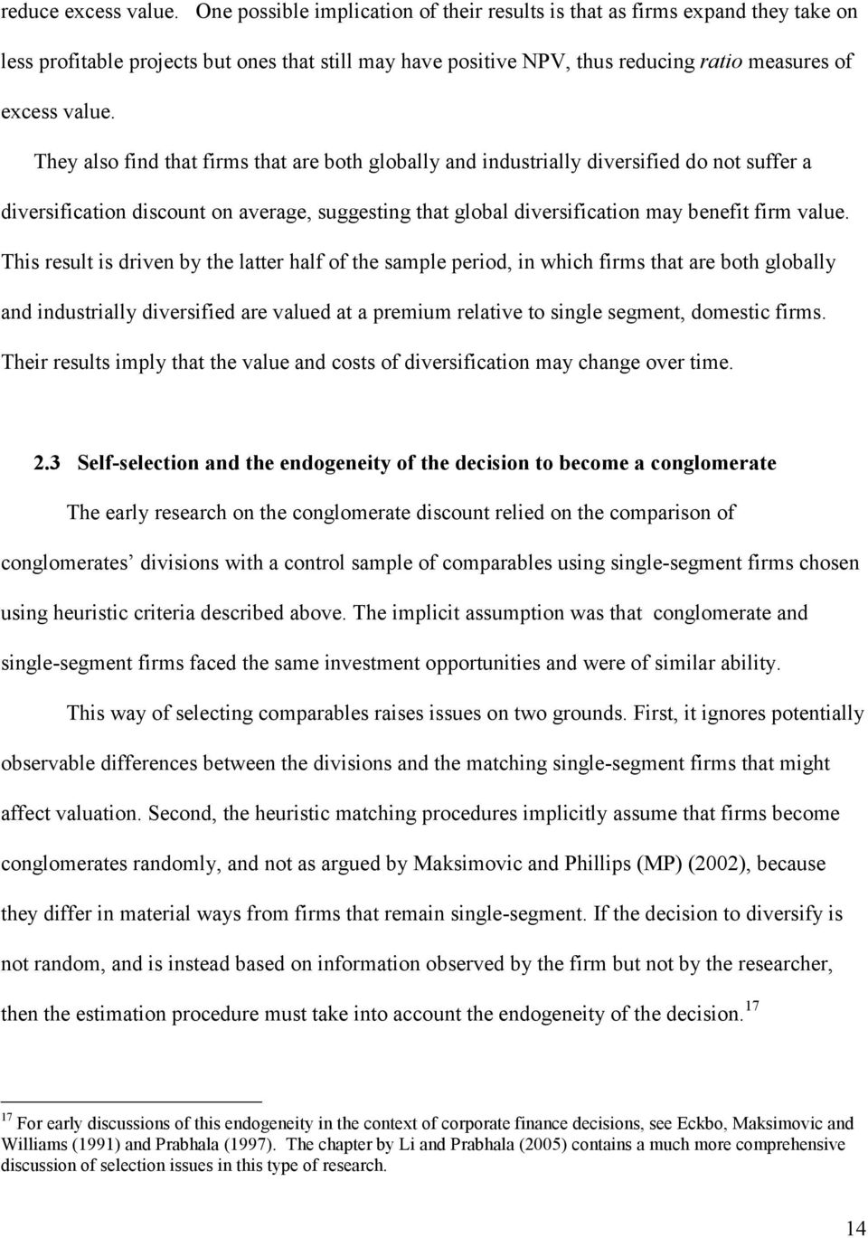They also find that firms that are both globally and industrially diversified do not suffer a diversification discount on average, suggesting that global diversification may benefit firm value.