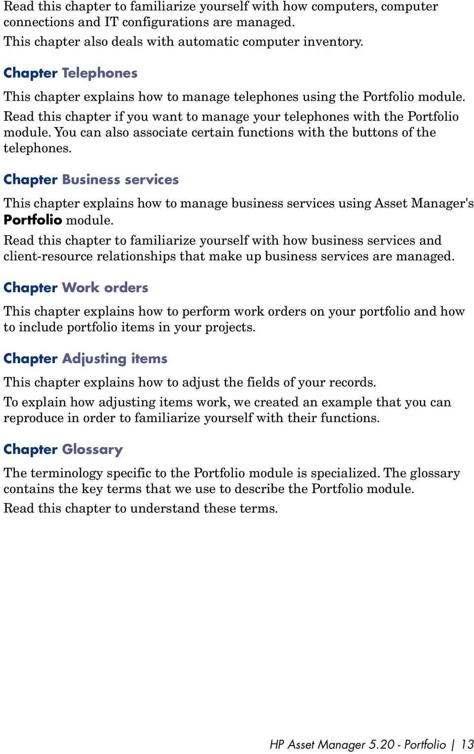 You ca also associate certai fuctios with the buttos of the telephoes. Chapter Busiess services This chapter explais how to maage busiess services usig Asset Maager's Portfolio module.