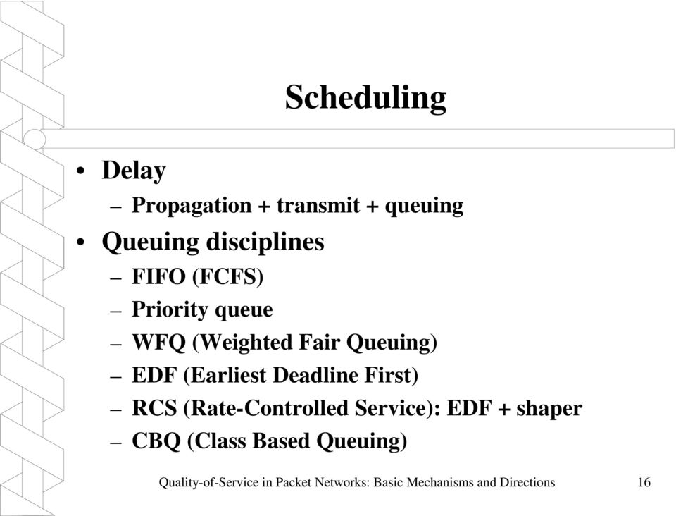 First) RCS (Rate-Controlled Service): EDF + shaper CBQ (Class Based