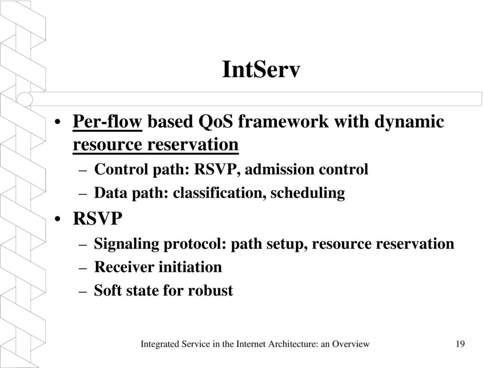 RSVP Signaling protocol: path setup, resource reservation Receiver initiation
