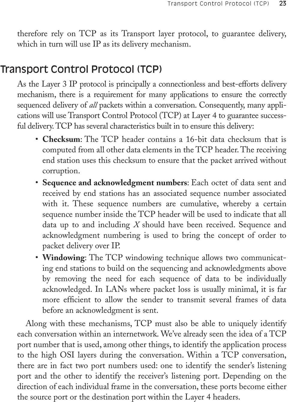 sequenced delivery of all packets within a conversation. Consequently, many applications will use Transport Control Protocol (TCP) at Layer 4 to guarantee successful delivery.
