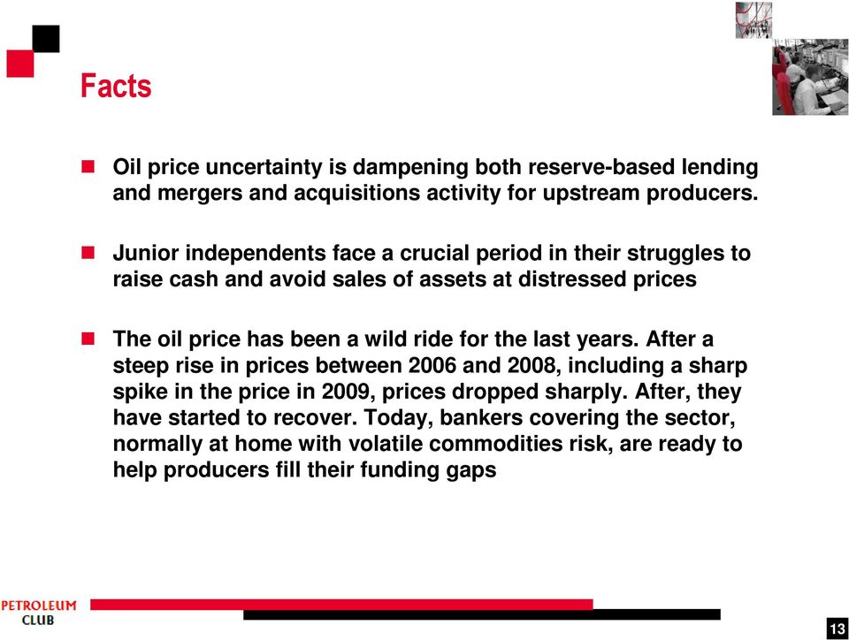 ride for the last years. After a steep rise in prices between 2006 and 2008, including a sharp spike in the price in 2009, prices dropped sharply.