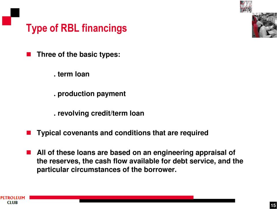 of these loans are based on an engineering appraisal of the reserves, the cash
