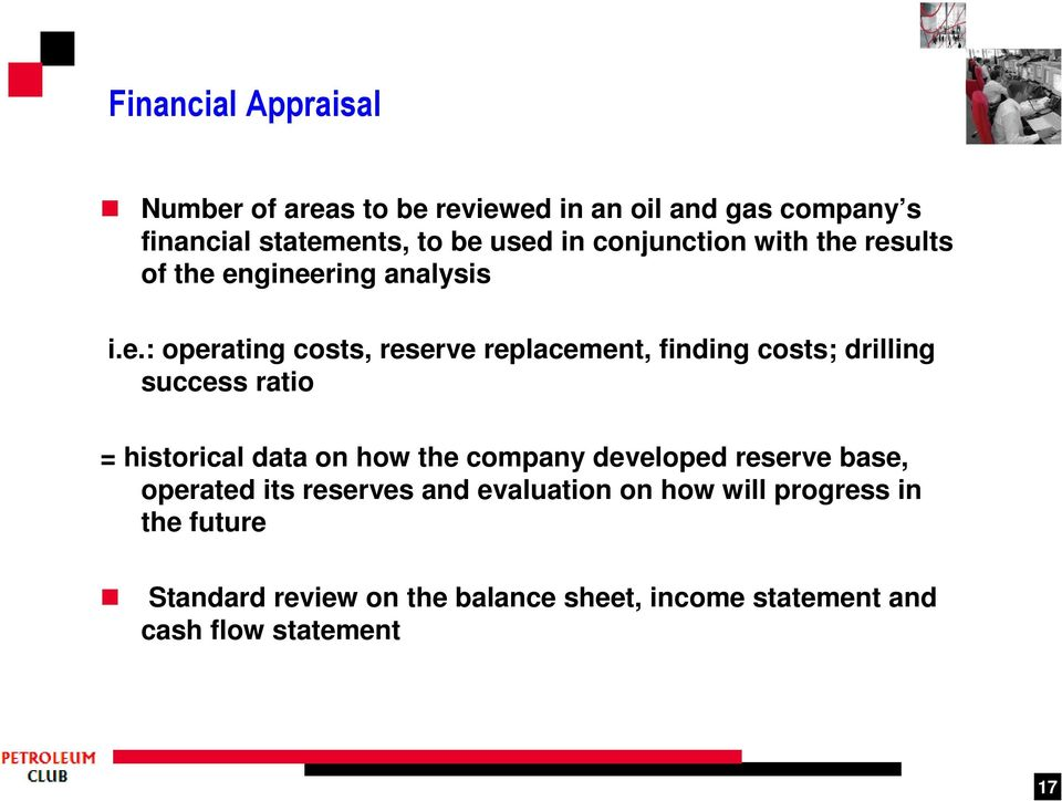 results of the engineering analysis i.e.: operating costs, reserve replacement, finding costs; drilling success