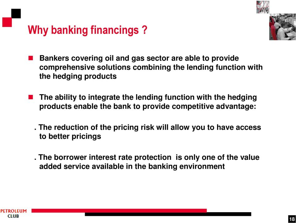 hedging products The ability to integrate the lending function with the hedging products enable the bank to provide