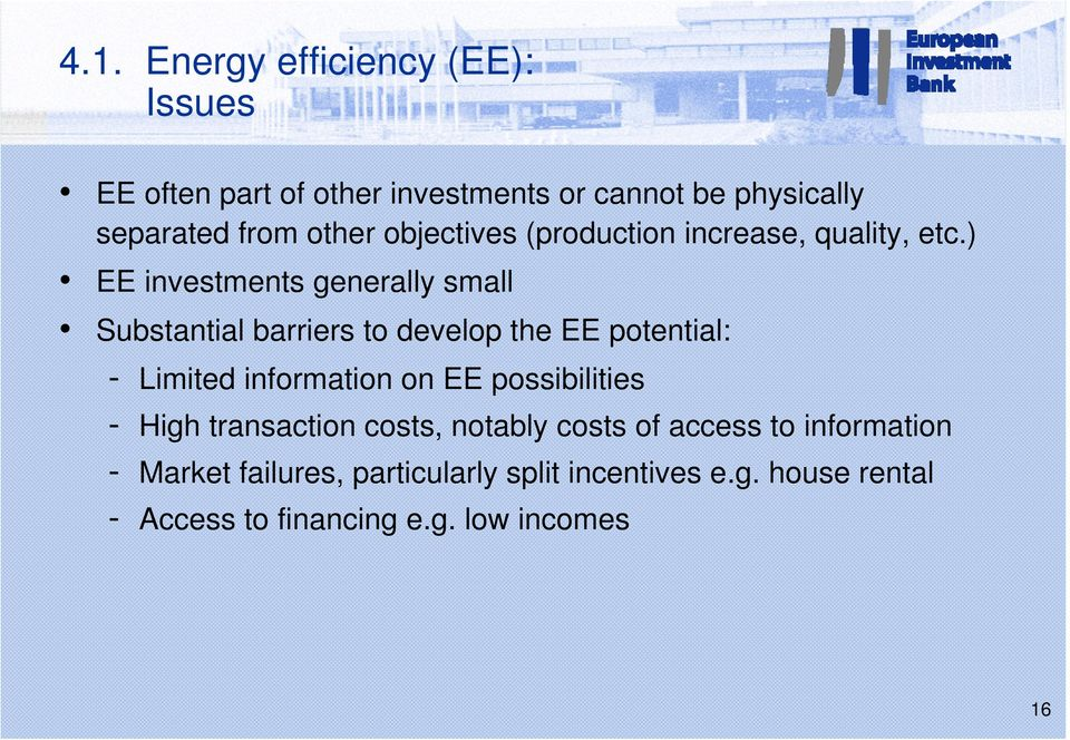 ) EE investments generally small Substantial barriers to develop the EE potential: - Limited information on EE