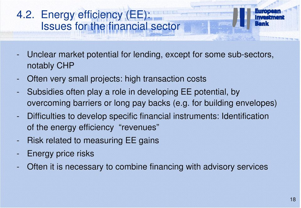 long pay backs (e.g. for building envelopes) - Difficulties to develop specific financial instruments: Identification of the energy