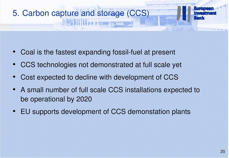 decline with development of CCS A small number of full scale CCS installations