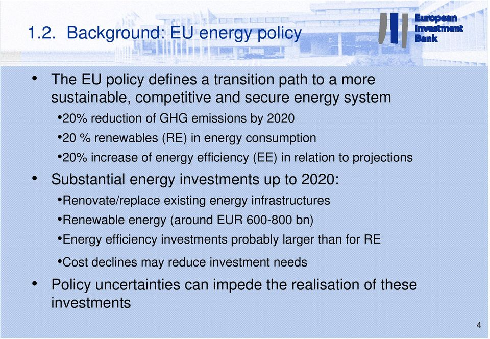 Substantial energy investments up to 2020: Renovate/replace existing energy infrastructures Renewable energy (around EUR 600-800 bn) Energy