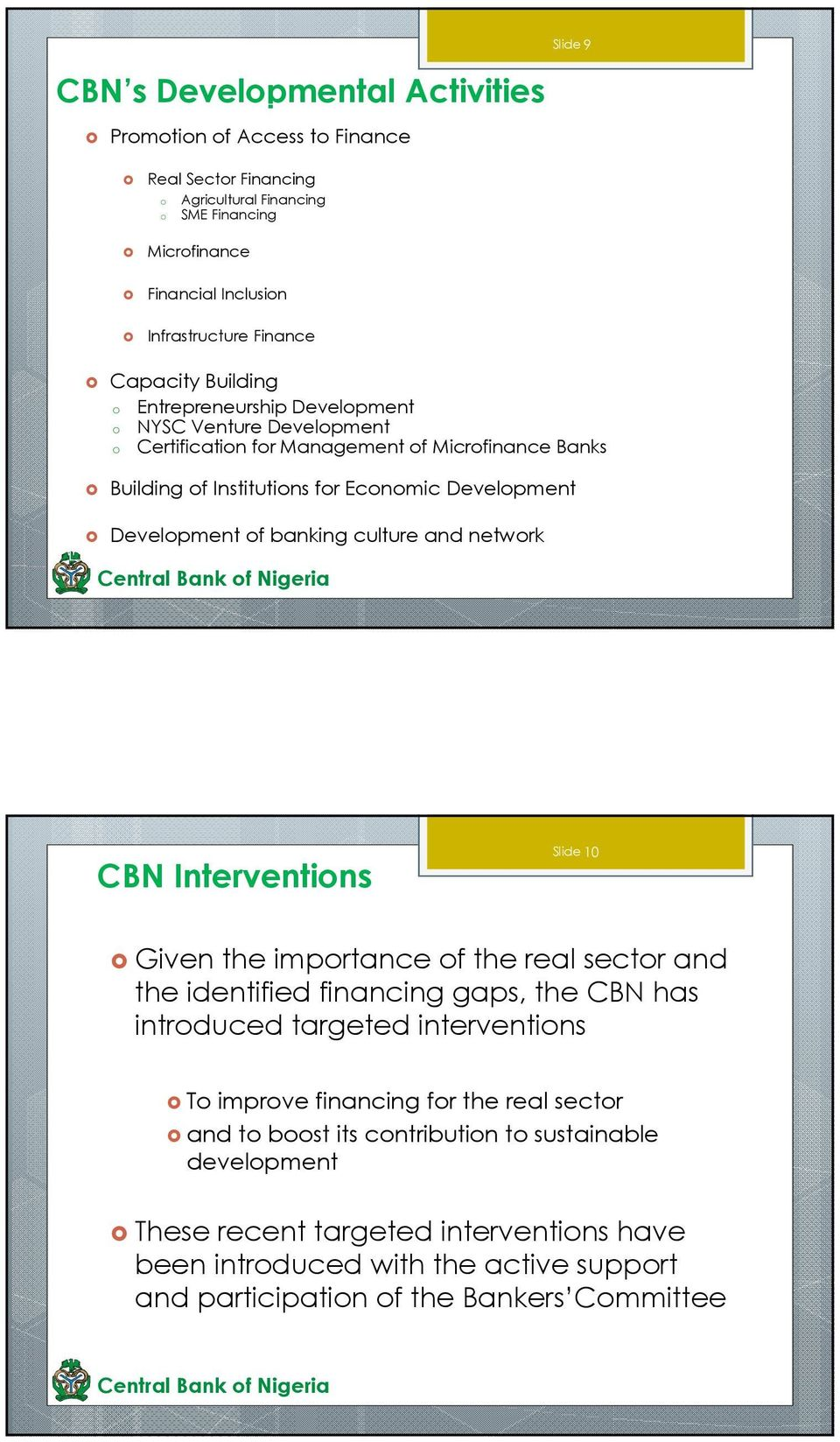 banking culture and network CBN Interventions Slide 10 Given the importance of the real sector and the identified financing gaps, the CBN has introduced targeted interventions To improve