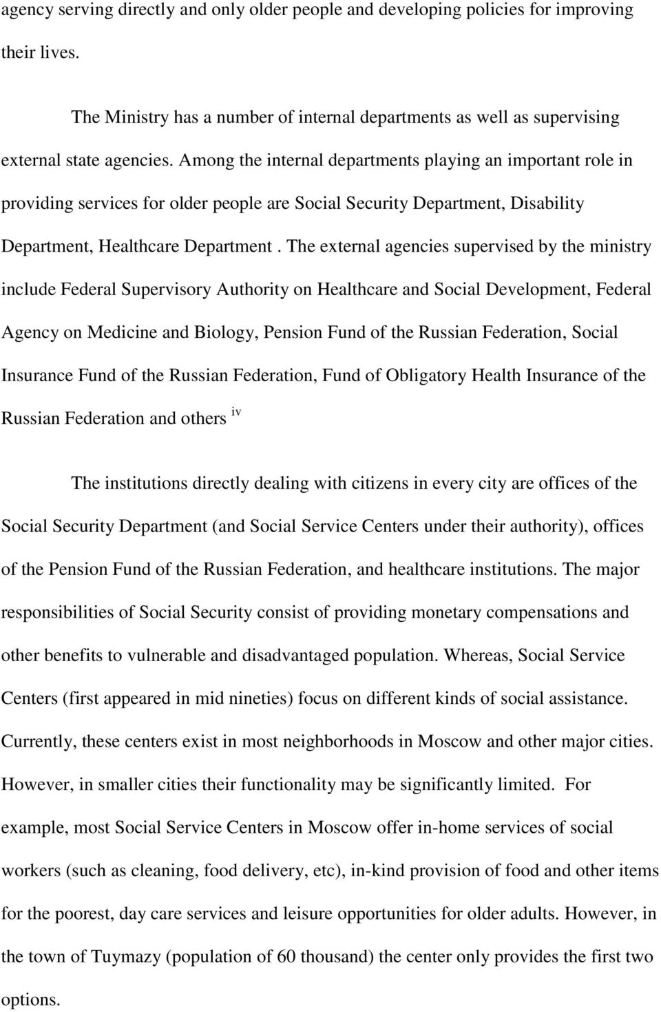 The external agencies supervised by the ministry include Federal Supervisory Authority on Healthcare and Social Development, Federal Agency on Medicine and Biology, Pension Fund of the Russian