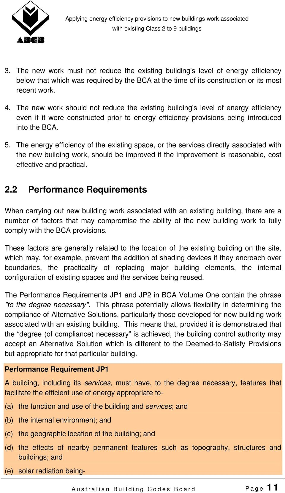 The energy efficiency of the existing space, or the services directly associated with the new building work, should be improved if the improvement is reasonable, cost effective and practical. 2.