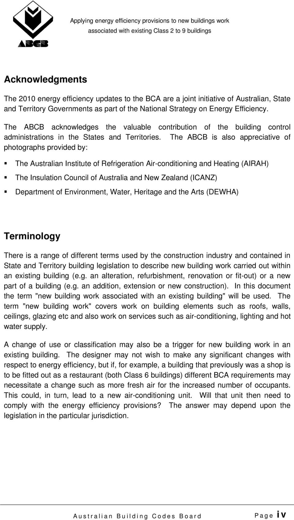 The ABCB is also appreciative of photographs provided by: The Australian Institute of Refrigeration Air-conditioning and Heating (AIRAH) The Insulation Council of Australia and New Zealand (ICANZ)
