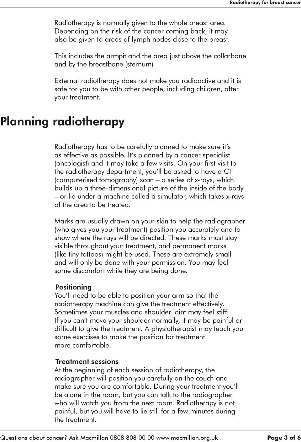 External radiotherapy does not make you radioactive and it is safe for you to be with other people, including children, after your treatment.